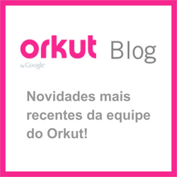 Blog do Orkut - blog.orkut.com