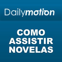 Assistir novelas online Dailymotion