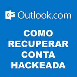 Recuperar conta do outlook.com hackeada e/ou invadida