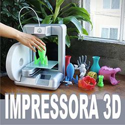 Impressora 3D – Como funciona? Preço [Vídeo]