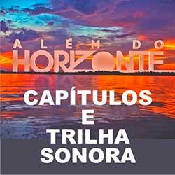 Além do Horizonte – Capítulos e Trilha Sonora da novela da Globo