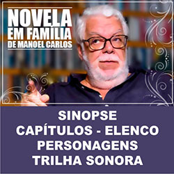 Novela Em Família – Capítulos, Sinopse, Elenco, Personagens e Trilha Sonora